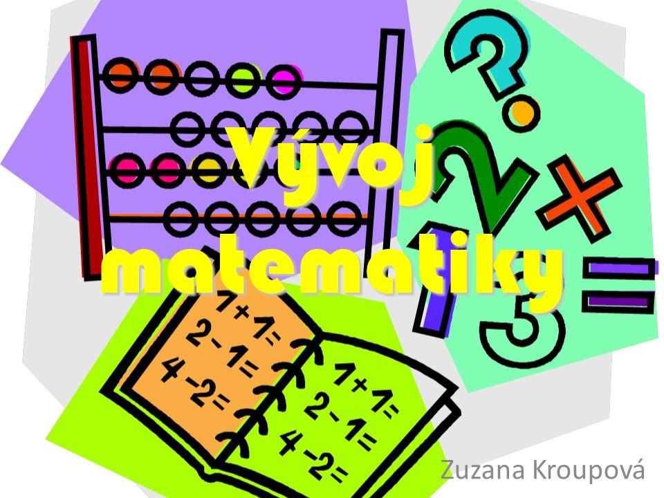 Vývoj matematiky Zuzana Kroupová