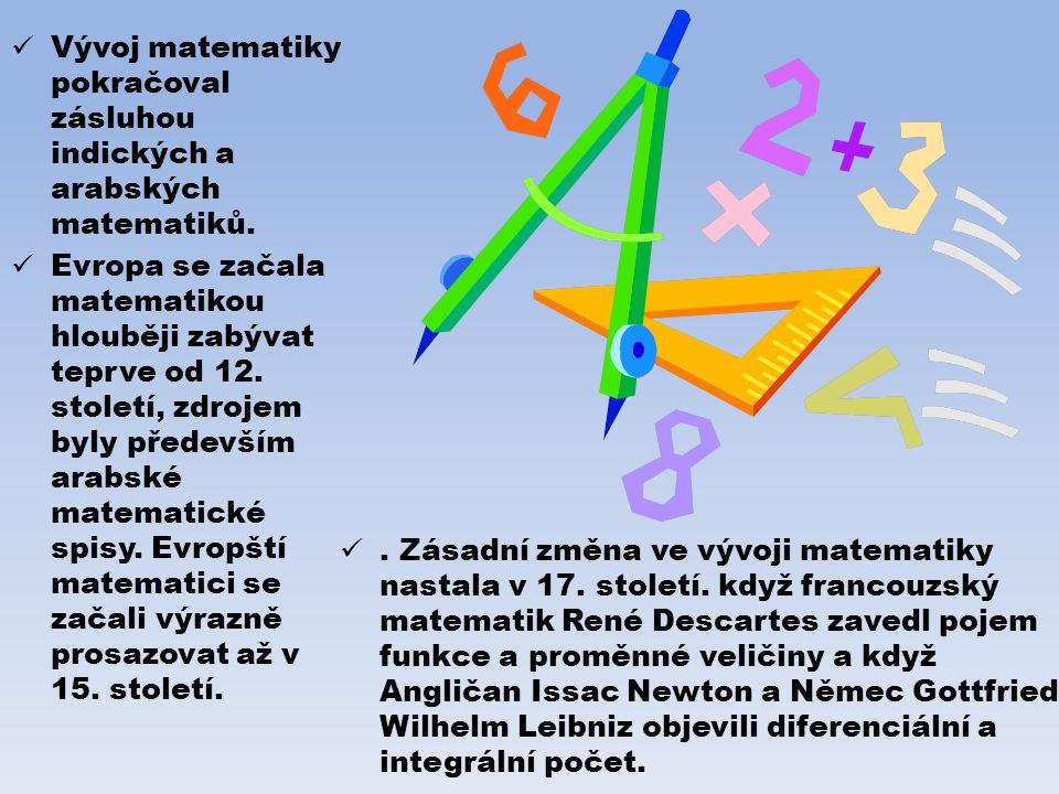 Vývoj matematiky pokračoval zásluhou indických a arabských matematiků.