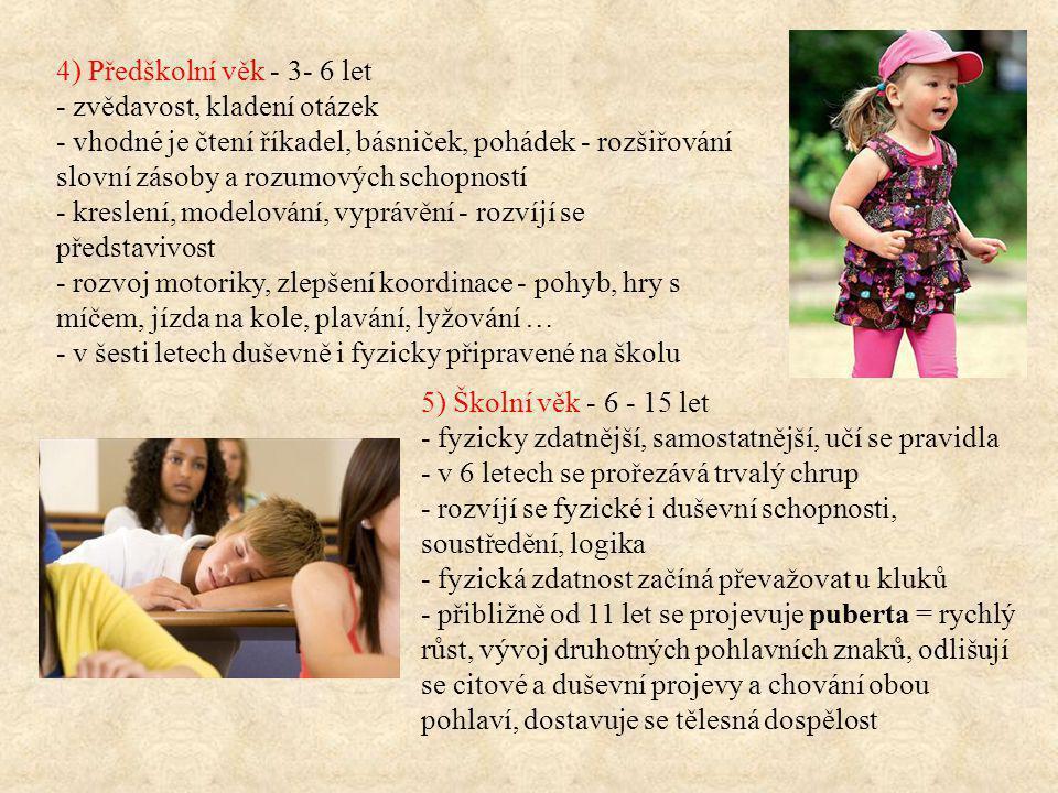 4) Předškolní věk - 3- 6 let - zvědavost, kladení otázek.