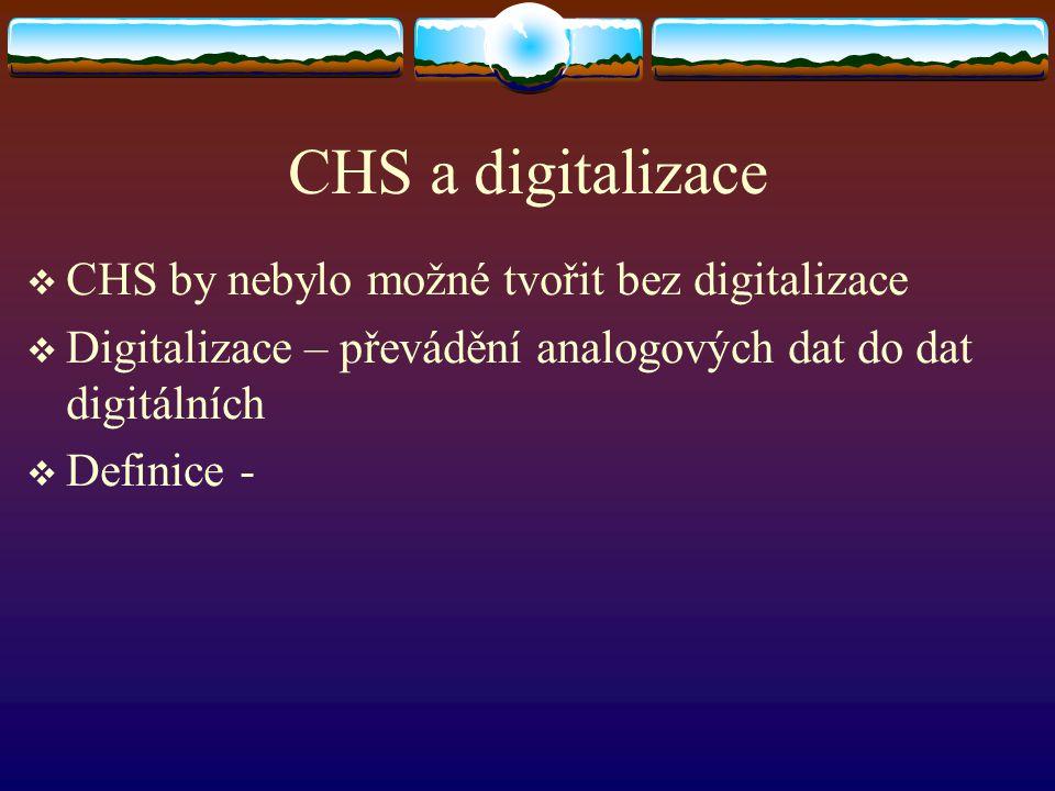 CHS a digitalizace CHS by nebylo možné tvořit bez digitalizace