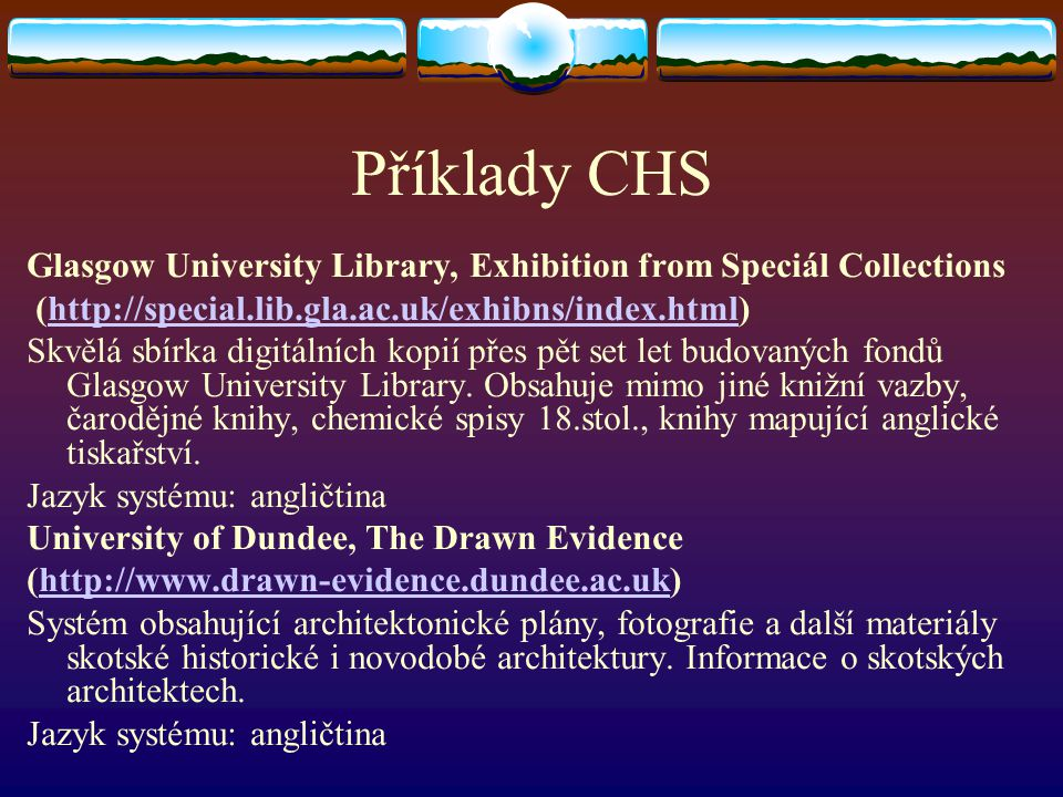 Příklady CHS Glasgow University Library, Exhibition from Speciál Collections. (http://special.lib.gla.ac.uk/exhibns/index.html)