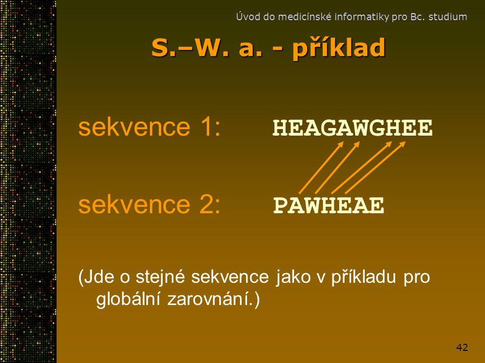 sekvence 1: HEAGAWGHEE sekvence 2: PAWHEAE S.–W. a. - příklad