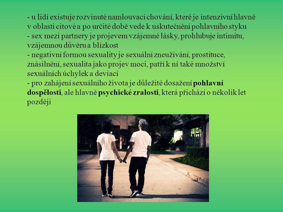 - u lidí existuje rozvinuté namlouvací chování, které je intenzivní hlavně v oblasti citové a po určité době vede k uskutečnění pohlavního styku