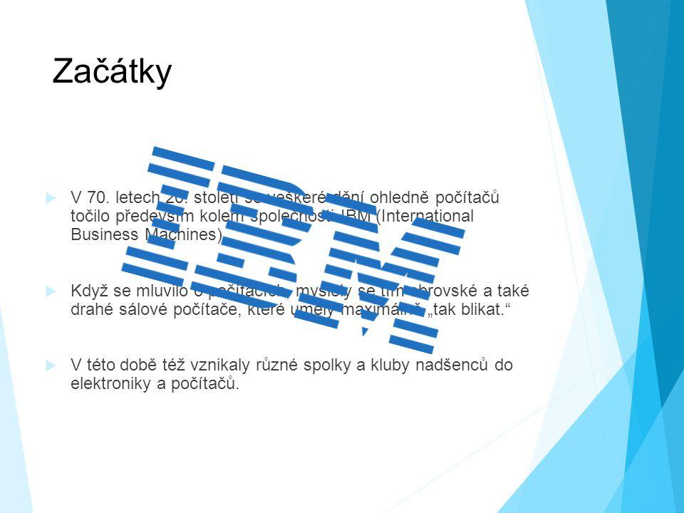 Začátky V 70. letech 20. století se veškeré dění ohledně počítačů točilo především kolem společnosti IBM (International Business Machines).