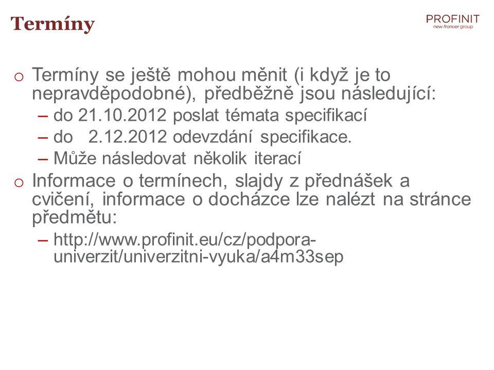 Termíny Termíny se ještě mohou měnit (i když je to nepravděpodobné), předběžně jsou následující: do 21.10.2012 poslat témata specifikací.