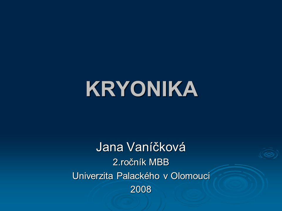 Jana Vaníčková 2.ročník MBB Univerzita Palackého v Olomouci 2008