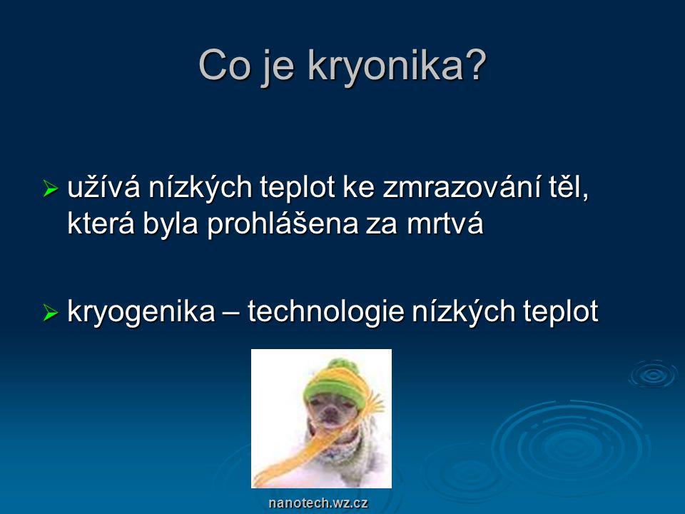 Co je kryonika užívá nízkých teplot ke zmrazování těl, která byla prohlášena za mrtvá. kryogenika – technologie nízkých teplot.