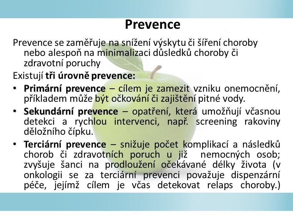 Prevence Prevence se zaměřuje na snížení výskytu či šíření choroby nebo alespoň na minimalizaci důsledků choroby či zdravotní poruchy.