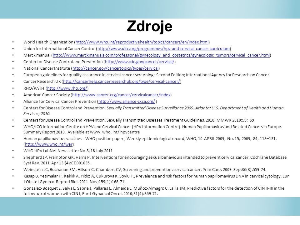 Zdroje World Health Organization (http://www.who.int/reproductivehealth/topics/cancers/en/index.html)