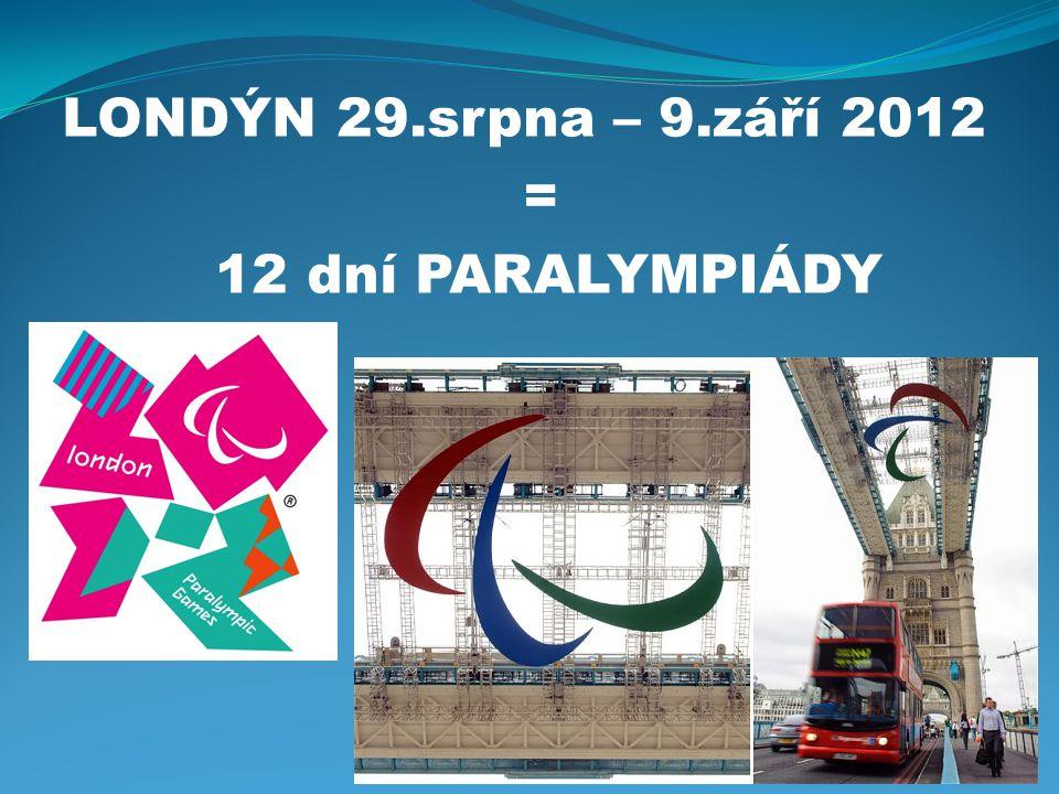 LONDÝN 29.srpna – 9.září 2012 = 12 dní PARALYMPIÁDY