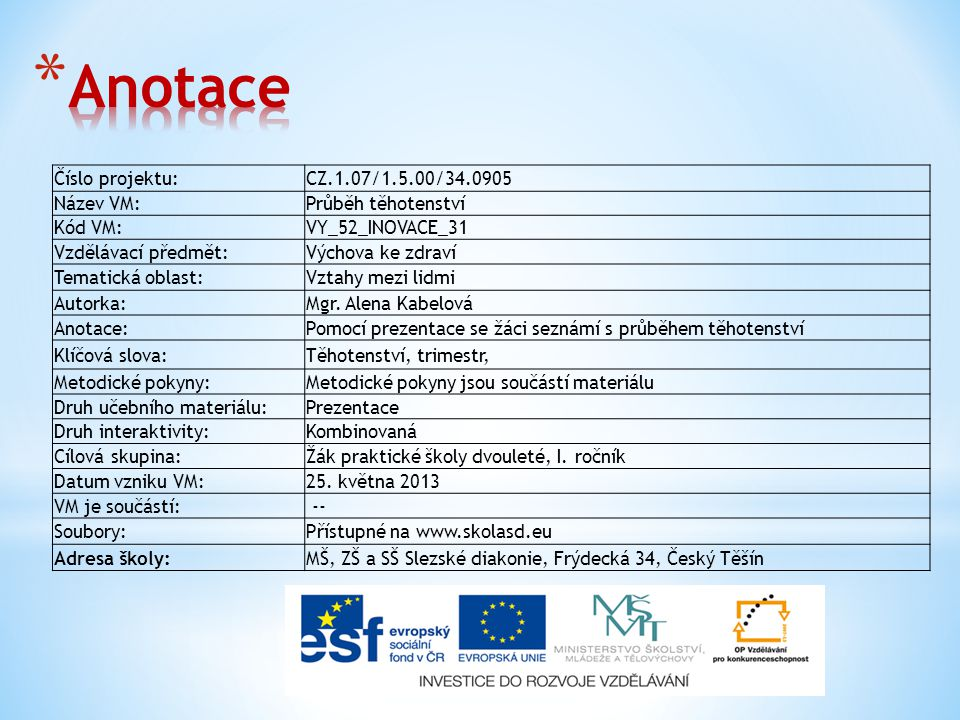 Anotace Číslo projektu: CZ.1.07/1.5.00/34.0905 Název VM: