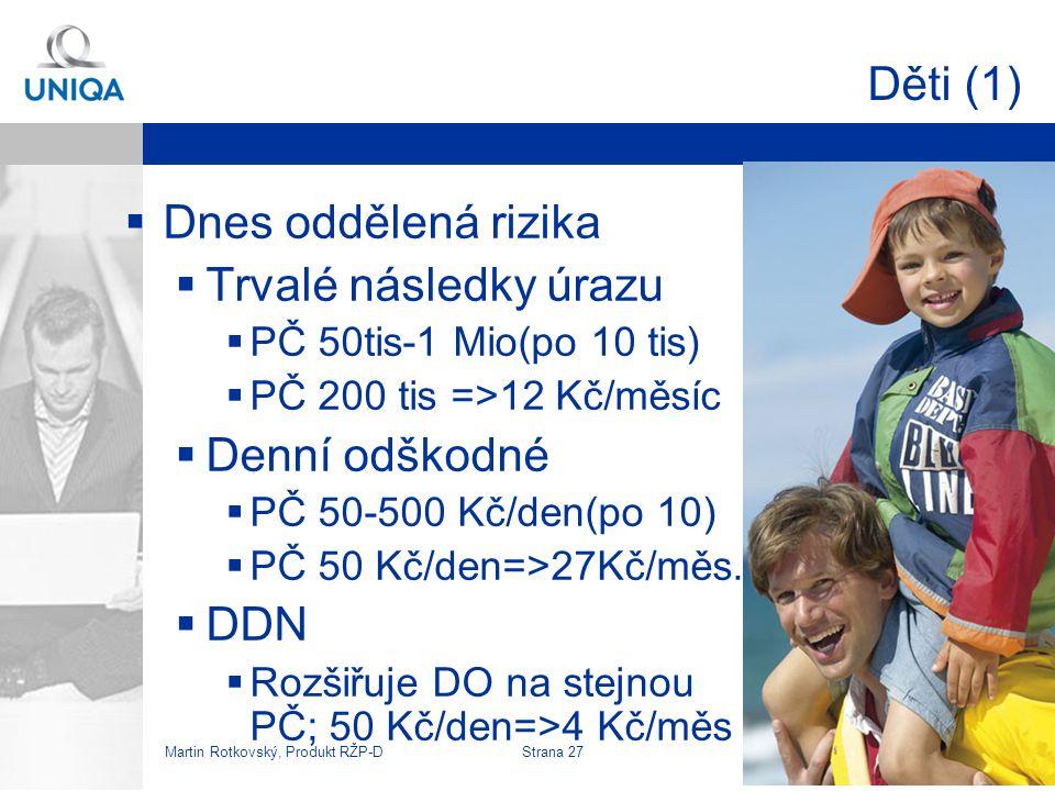 Děti (1) Dnes oddělená rizika Trvalé následky úrazu Denní odškodné DDN