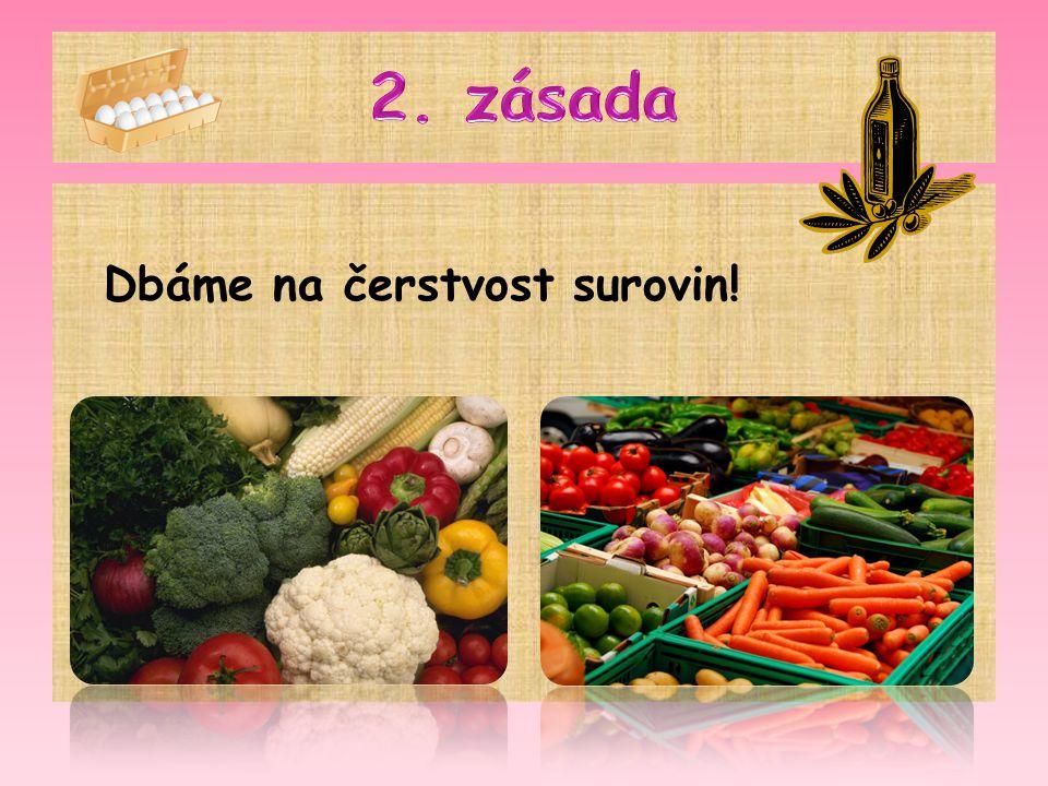 2. zásada Dbáme na čerstvost surovin!