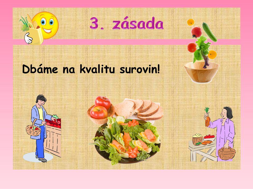 3. zásada Dbáme na kvalitu surovin!
