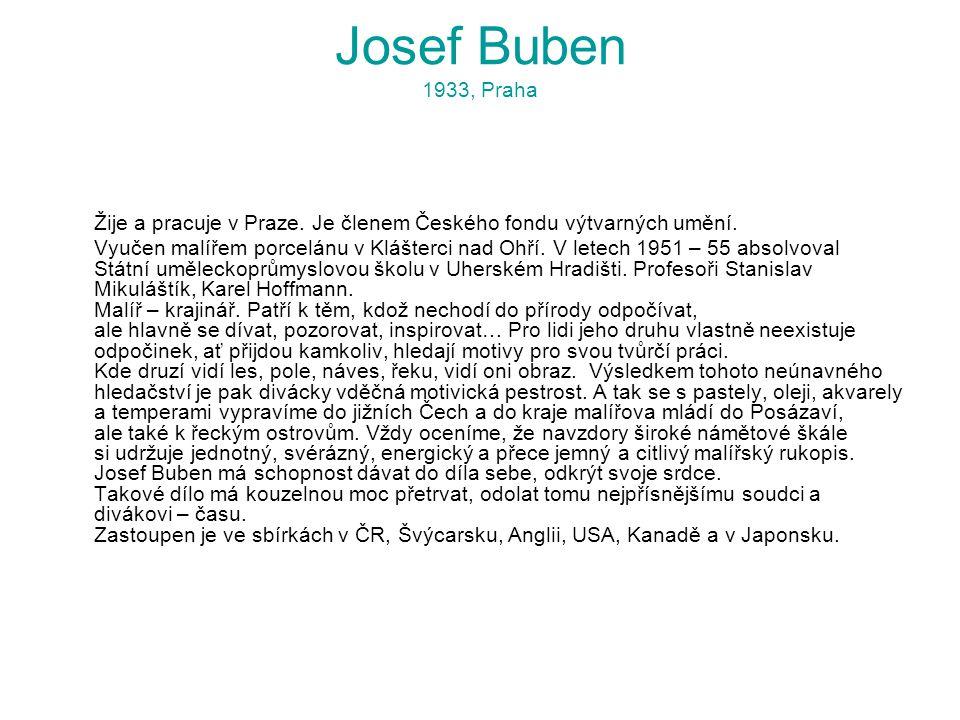 Josef Buben 1933, Praha Žije a pracuje v Praze. Je členem Českého fondu výtvarných umění.
