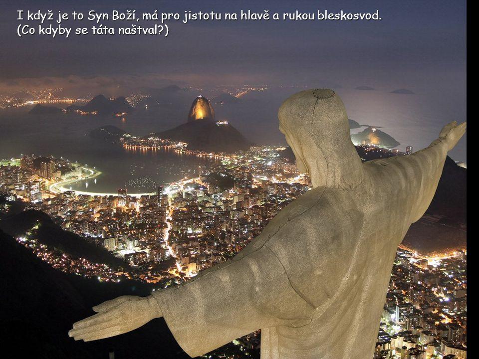 I když je to Syn Boží, má pro jistotu na hlavě a rukou bleskosvod.