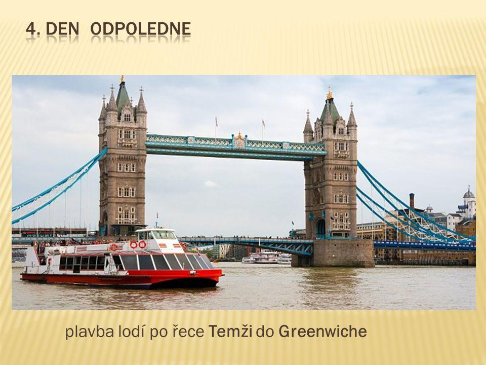 4. Den odpoledne plavba lodí po řece Temži do Greenwiche