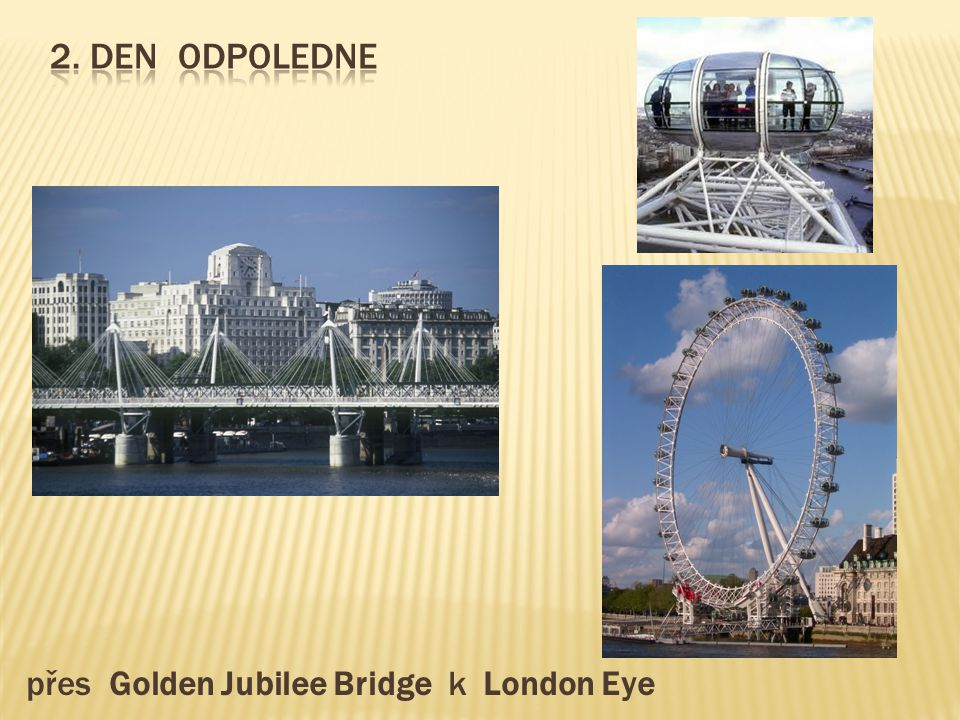 2. Den odpoledne přes Golden Jubilee Bridge k London Eye
