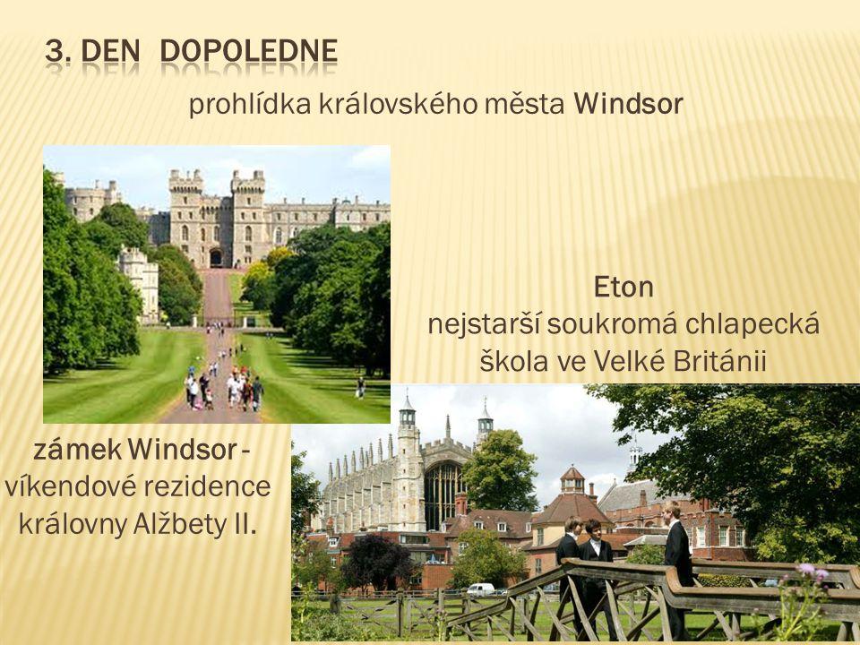 3. Den dopoledne prohlídka královského města Windsor Eton