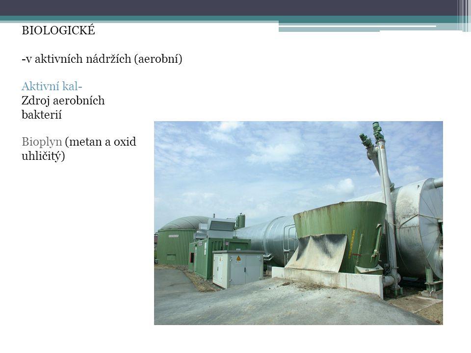 BIOLOGICKÉ -v aktivních nádržích (aerobní) Aktivní kal- Zdroj aerobních bakterií.