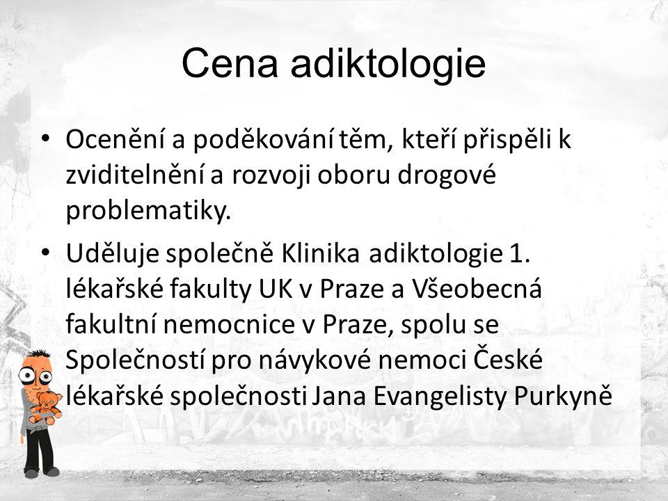 Cena adiktologie Ocenění a poděkování těm, kteří přispěli k zviditelnění a rozvoji oboru drogové problematiky.