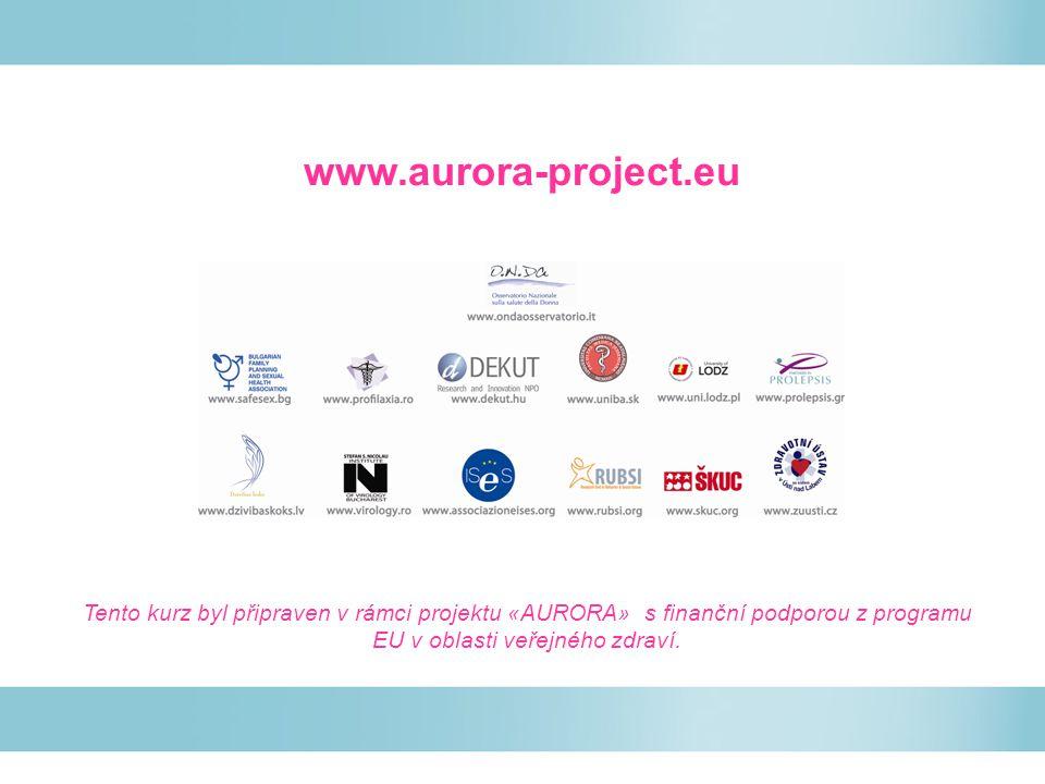 www.aurora-project.eu Tento kurz byl připraven v rámci projektu «AURORA» s finanční podporou z programu EU v oblasti veřejného zdraví.