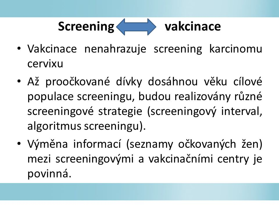 Screening vakcinace Vakcinace nenahrazuje screening karcinomu cervixu