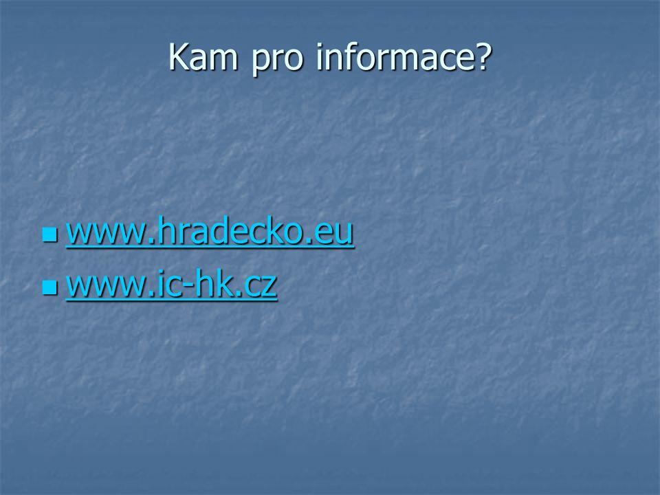 Kam pro informace www.hradecko.eu www.ic-hk.cz