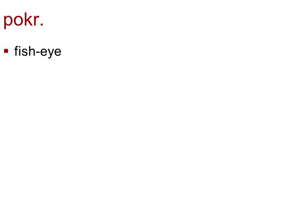 pokr. fish-eye