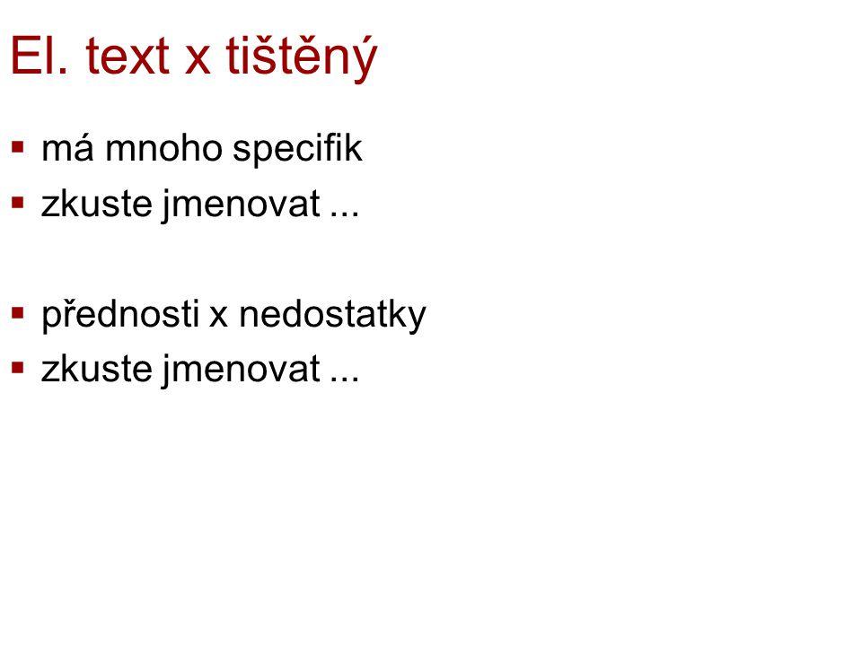 El. text x tištěný má mnoho specifik zkuste jmenovat ...