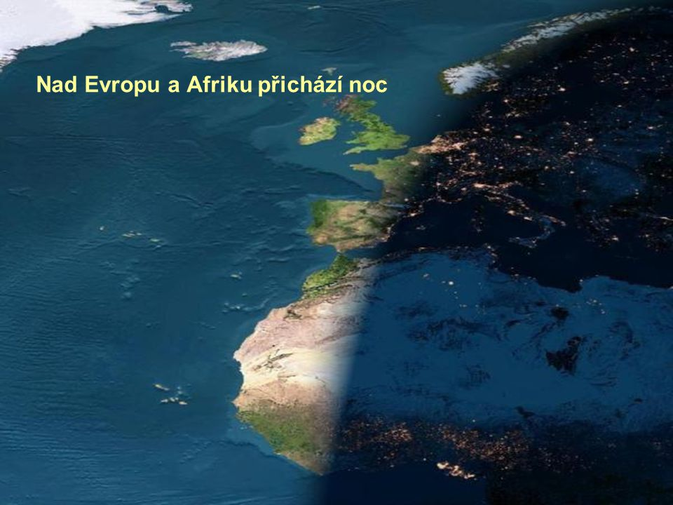 Nad Evropu a Afriku přichází noc