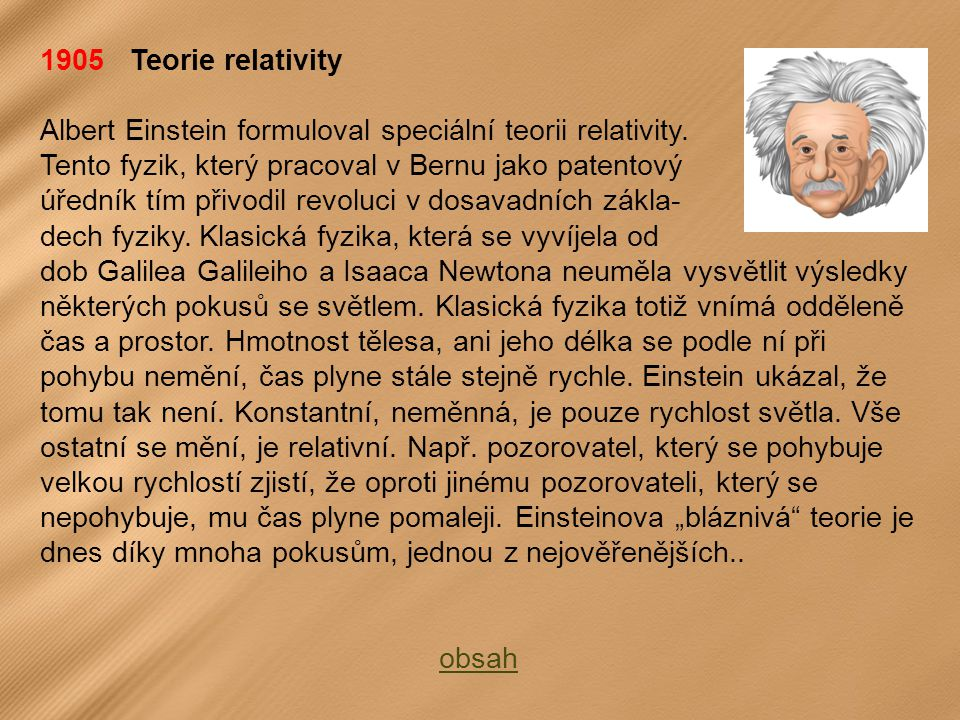 1905 Teorie relativity Albert Einstein formuloval speciální teorii relativity. Tento fyzik, který pracoval v Bernu jako patentový.