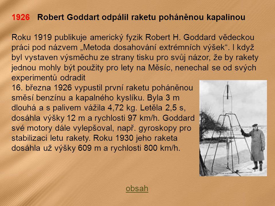 1926 Robert Goddart odpálil raketu poháněnou kapalinou