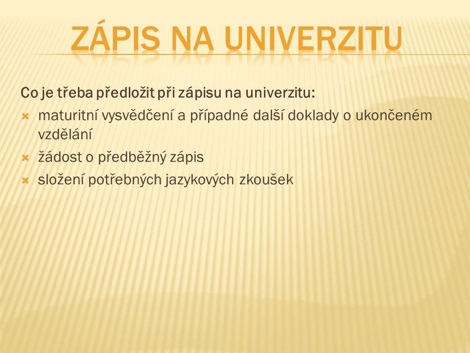 Zápis na univerZitu Co je třeba předložit při zápisu na univerzitu: