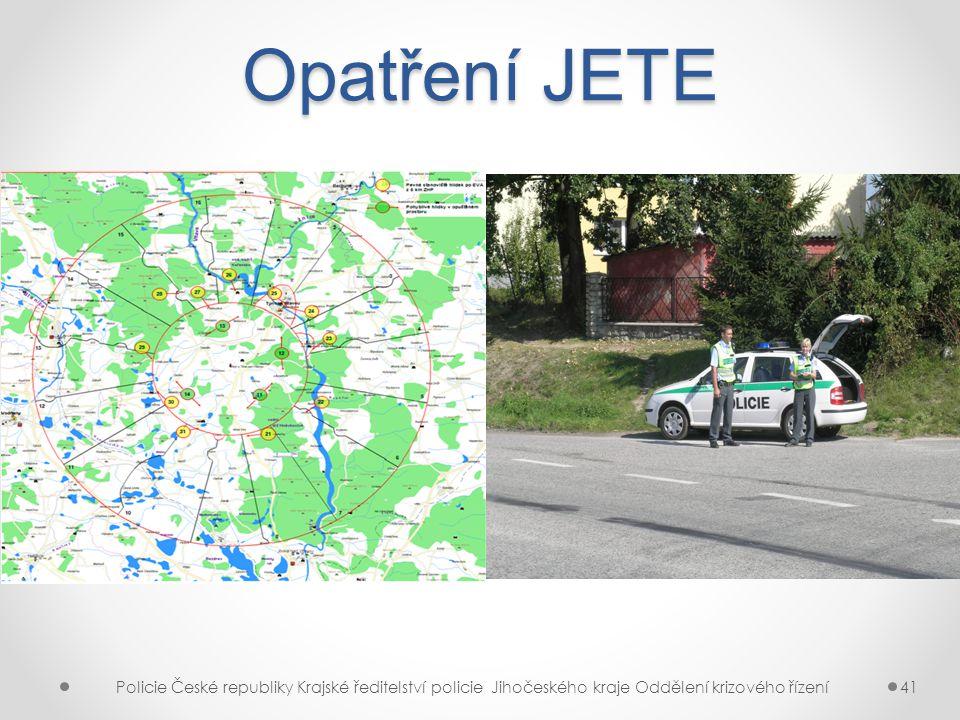 Opatření JETE Policie České republiky Krajské ředitelství policie Jihočeského kraje Oddělení krizového řízení.