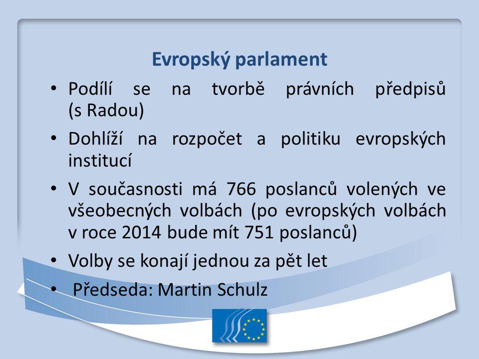Evropský parlament Podílí se na tvorbě právních předpisů (s Radou)