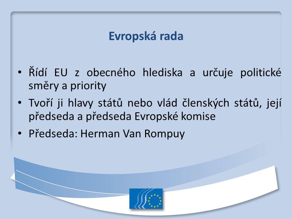 Evropská rada Řídí EU z obecného hlediska a určuje politické směry a priority.