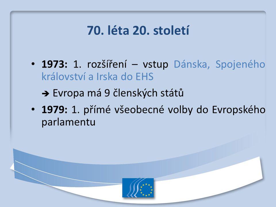 70. léta 20. století 1973: 1. rozšíření – vstup Dánska, Spojeného království a Irska do EHS.  Evropa má 9 členských států.