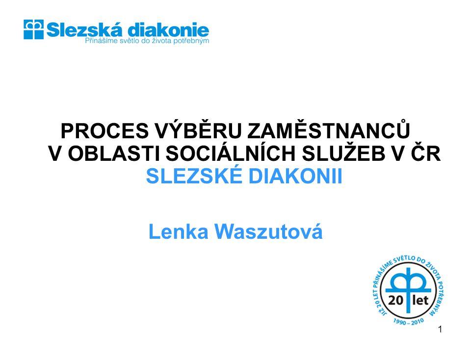 SLEZSKÁ DIAKONIE PROCES VÝBĚRU ZAMĚSTNANCŮ V OBLASTI SOCIÁLNÍCH SLUŽEB V ČR SLEZSKÉ DIAKONII.