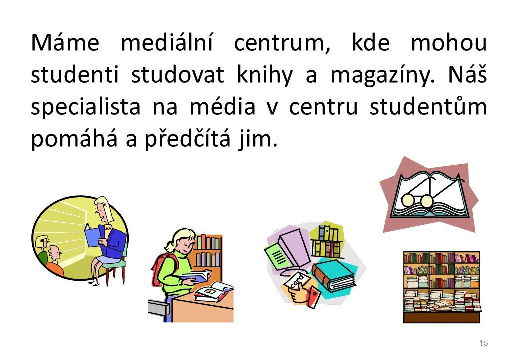 Máme mediální centrum, kde mohou studenti studovat knihy a magazíny