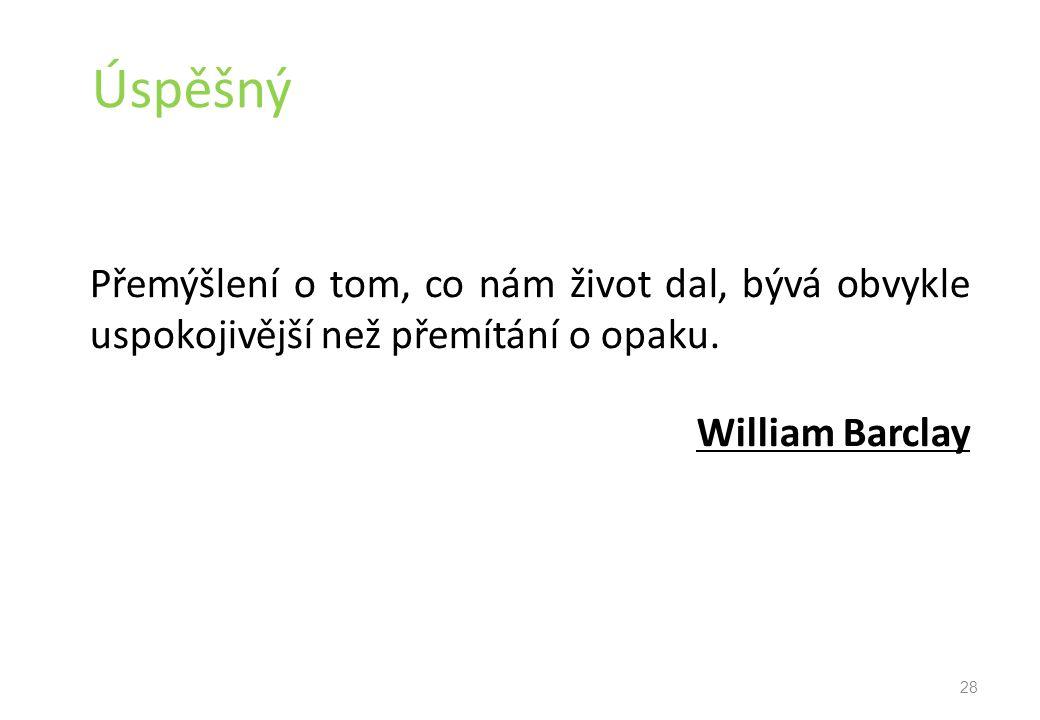 Úspěšný Přemýšlení o tom, co nám život dal, bývá obvykle uspokojivější než přemítání o opaku. William Barclay.