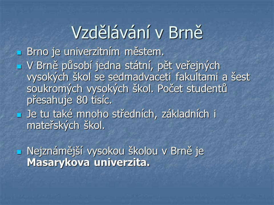 Vzdělávání v Brně Brno je univerzitním městem.