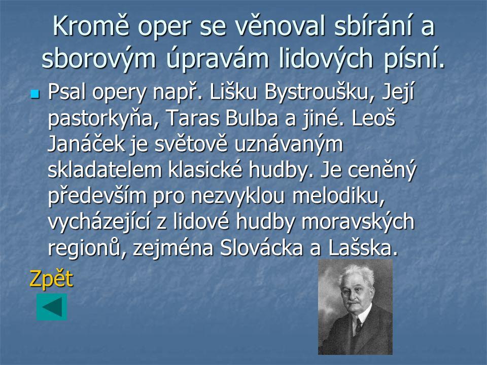 Kromě oper se věnoval sbírání a sborovým úpravám lidových písní.