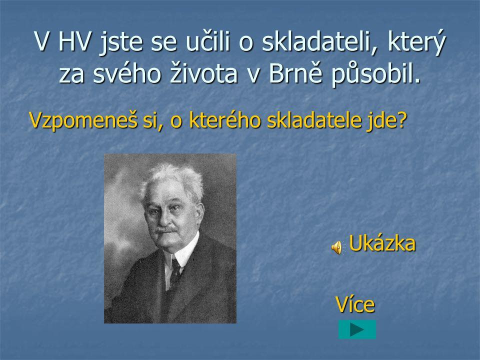 V HV jste se učili o skladateli, který za svého života v Brně působil.