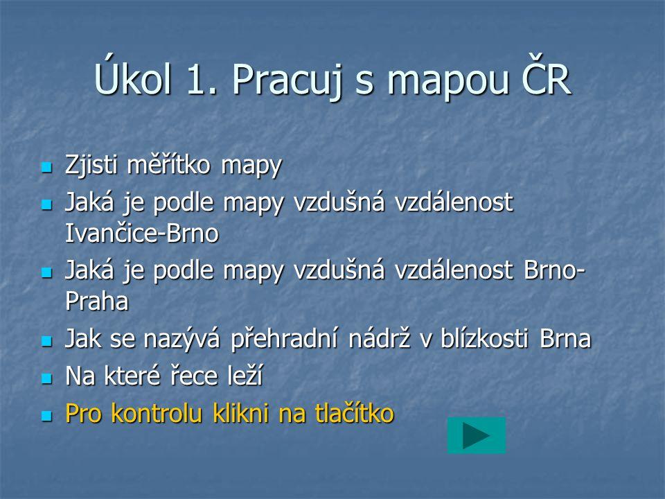 Úkol 1. Pracuj s mapou ČR Zjisti měřítko mapy