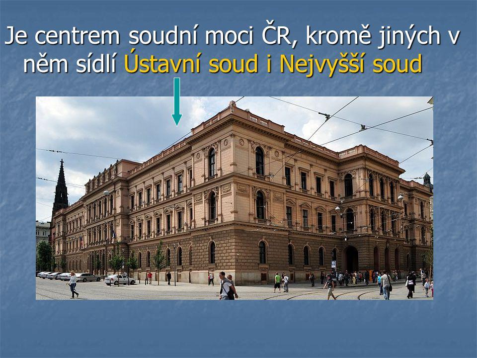 Je centrem soudní moci ČR, kromě jiných v něm sídlí Ústavní soud i Nejvyšší soud