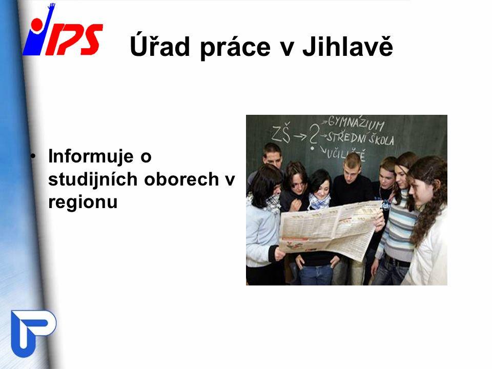 Úřad práce v Jihlavě Informuje o studijních oborech v regionu