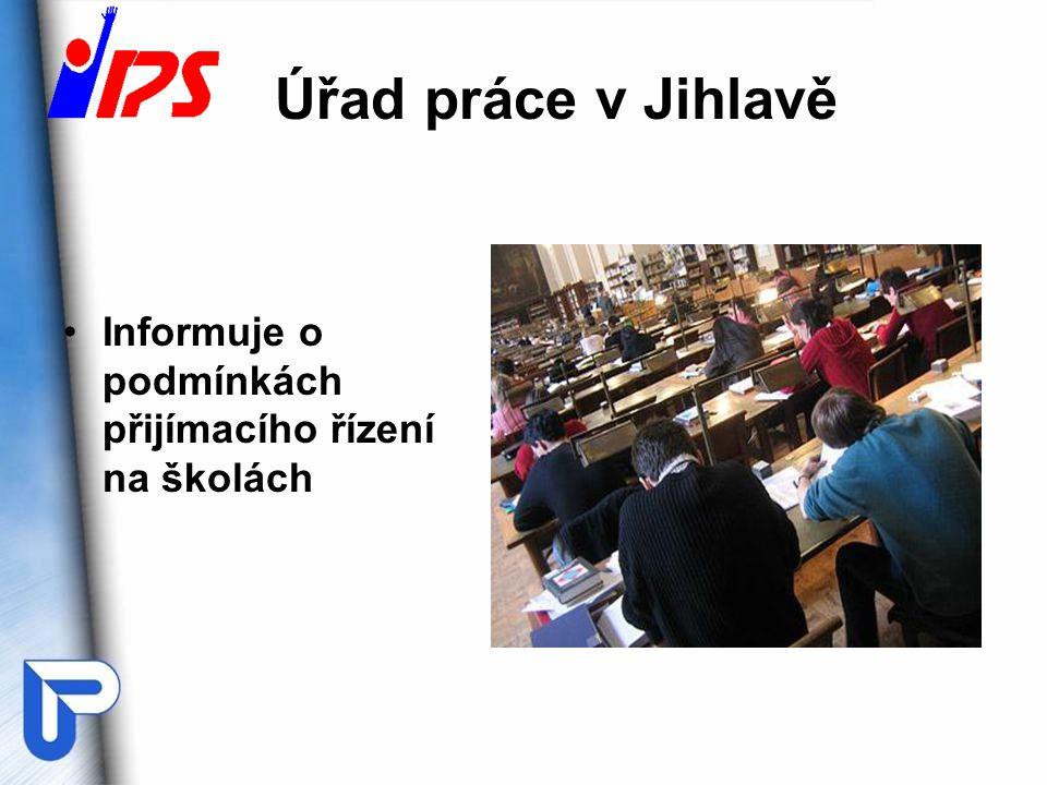 Úřad práce v Jihlavě Informuje o podmínkách přijímacího řízení na školách