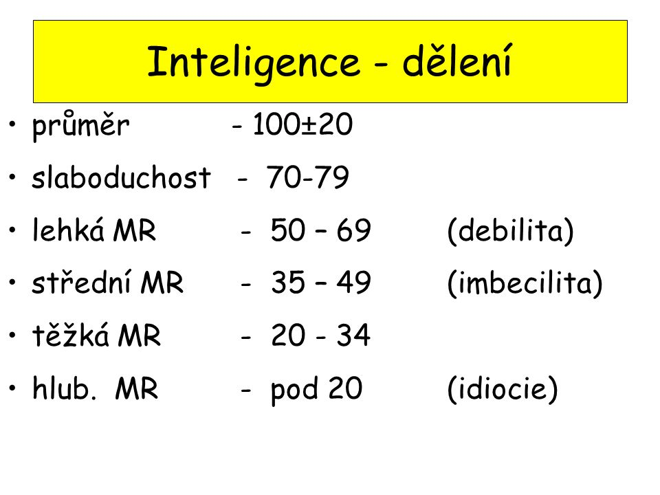 Inteligence - dělení průměr - 100±20 slaboduchost - 70-79