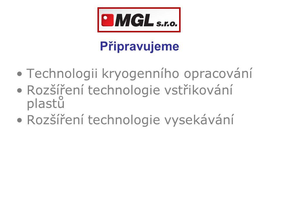 Připravujeme Technologii kryogenního opracování. Rozšíření technologie vstřikování plastů.